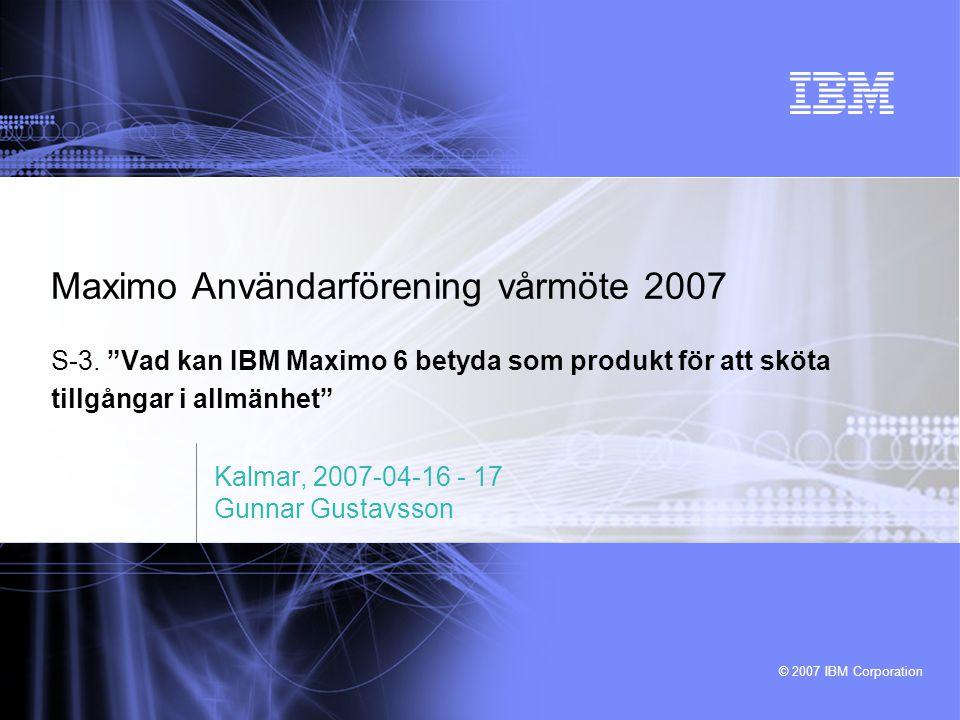 © 2007 IBM Corporation Maximo Användarförening vårmöte 2007 S-3.