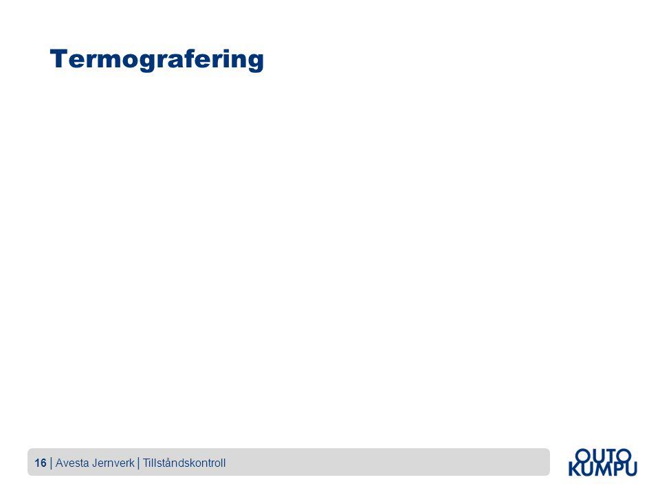 16 | Avesta Jernverk | Tillståndskontroll Termografering