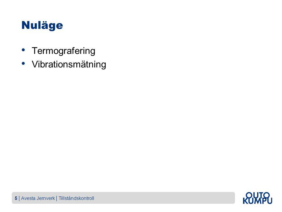 5   Avesta Jernverk   Tillståndskontroll Nuläge Termografering Vibrationsmätning