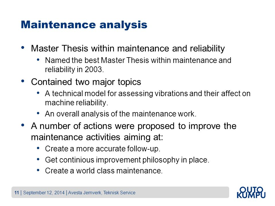 11 | September 12, 2014 | Avesta Jernverk, Teknisk Service Maintenance analysis Master Thesis within maintenance and reliability Named the best Master Thesis within maintenance and reliability in 2003.