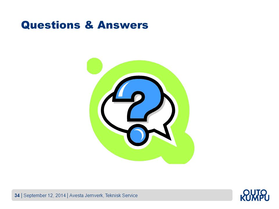 34 | September 12, 2014 | Avesta Jernverk, Teknisk Service Questions & Answers
