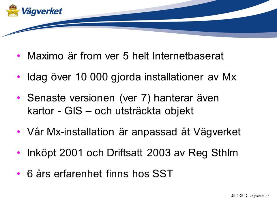 Maximo är from ver 5 helt Internetbaserat Idag över 10 000 gjorda installationer av Mx Senaste versionen (ver 7) hanterar även kartor - GIS – och utsträckta objekt Vår Mx-installation är anpassad åt Vägverket Inköpt 2001 och Driftsatt 2003 av Reg Sthlm 6 års erfarenhet finns hos SST 17Vägverket 2014-09-12