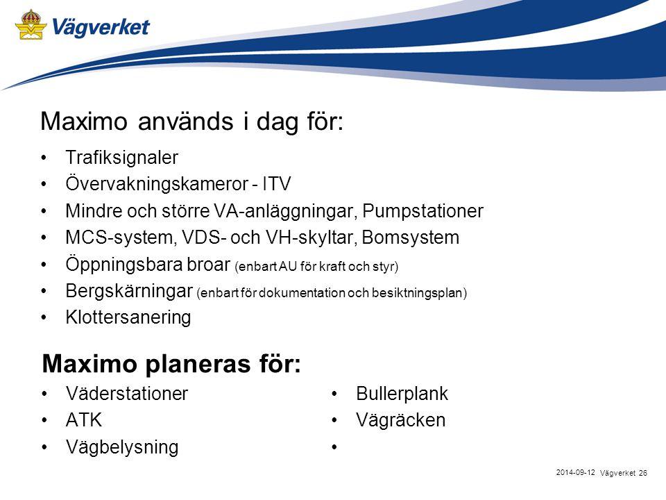 Maximo används i dag för: Trafiksignaler Övervakningskameror - ITV Mindre och större VA-anläggningar, Pumpstationer MCS-system, VDS- och VH-skyltar, Bomsystem Öppningsbara broar (enbart AU för kraft och styr) Bergskärningar (enbart för dokumentation och besiktningsplan) Klottersanering 26Vägverket 2014-09-12 Maximo planeras för: Väderstationer ATK Vägbelysning Bullerplank Vägräcken