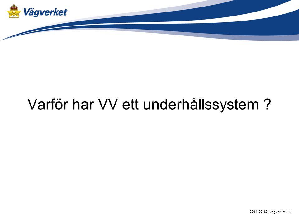Varför har VV ett underhållssystem ? 6Vägverket 2014-09-12