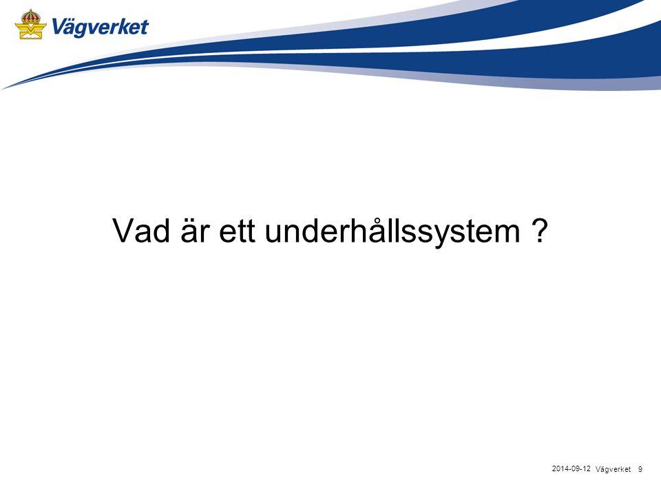 Vad är ett underhållssystem ? 9Vägverket 2014-09-12