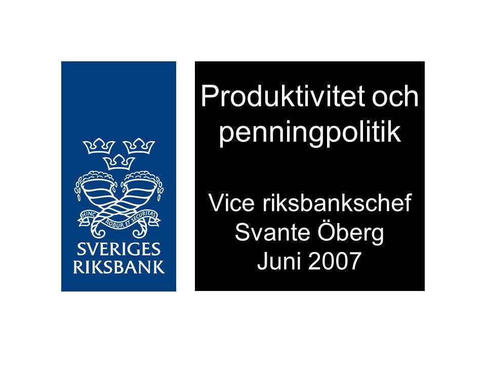 Produktivitet och penningpolitik Vice riksbankschef Svante Öberg Juni 2007