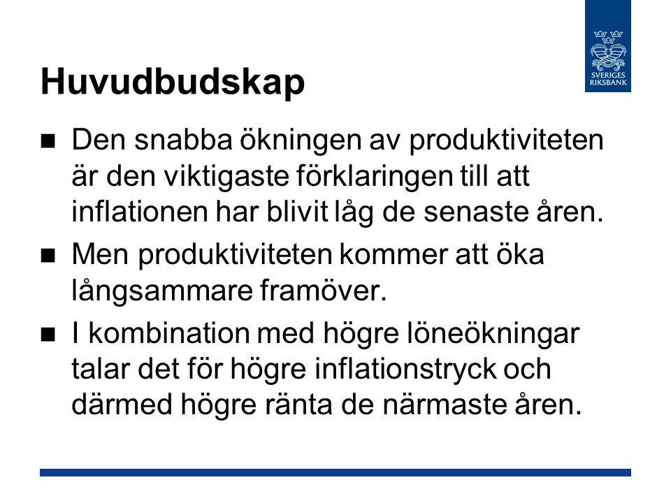 Huvudbudskap Den snabba ökningen av produktiviteten är den viktigaste förklaringen till att inflationen har blivit låg de senaste åren.
