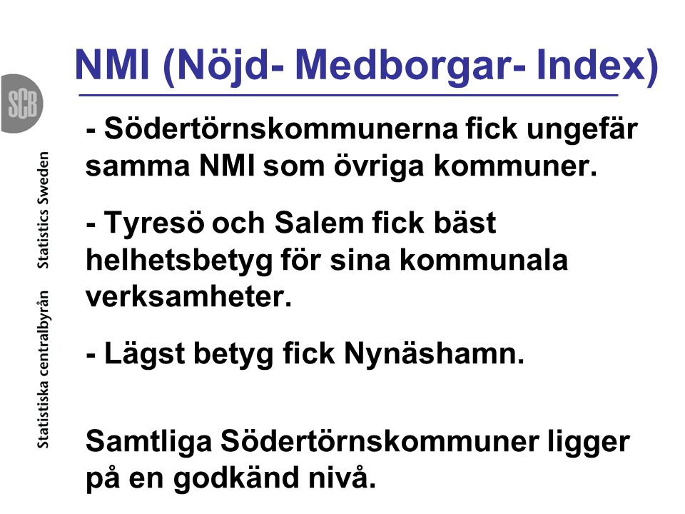 NMI (Nöjd- Medborgar- Index) - Södertörnskommunerna fick ungefär samma NMI som övriga kommuner. - Tyresö och Salem fick bäst helhetsbetyg för sina kom