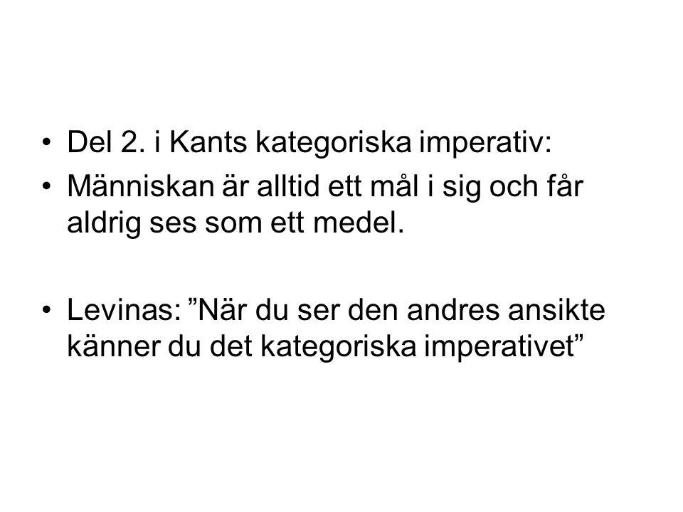 """Del 2. i Kants kategoriska imperativ: Människan är alltid ett mål i sig och får aldrig ses som ett medel. Levinas: """"När du ser den andres ansikte känn"""
