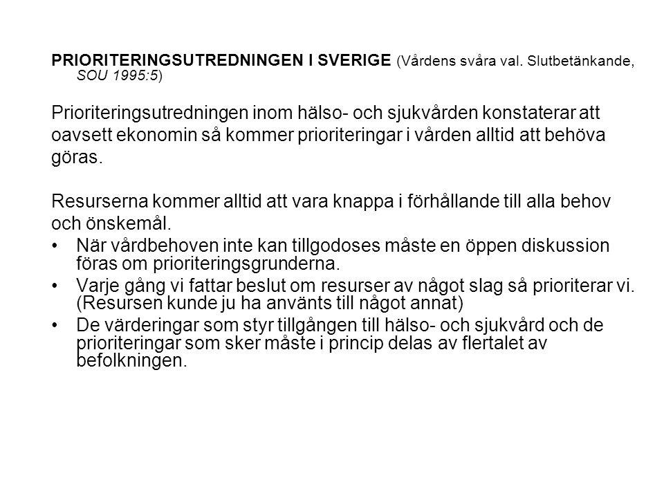 PRIORITERINGSUTREDNINGEN I SVERIGE (Vårdens svåra val. Slutbetänkande, SOU 1995:5) Prioriteringsutredningen inom hälso- och sjukvården konstaterar att