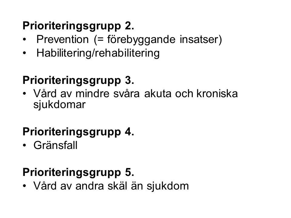 Prioriteringsgrupp 2. Prevention (= förebyggande insatser) Habilitering/rehabilitering Prioriteringsgrupp 3. Vård av mindre svåra akuta och kroniska s