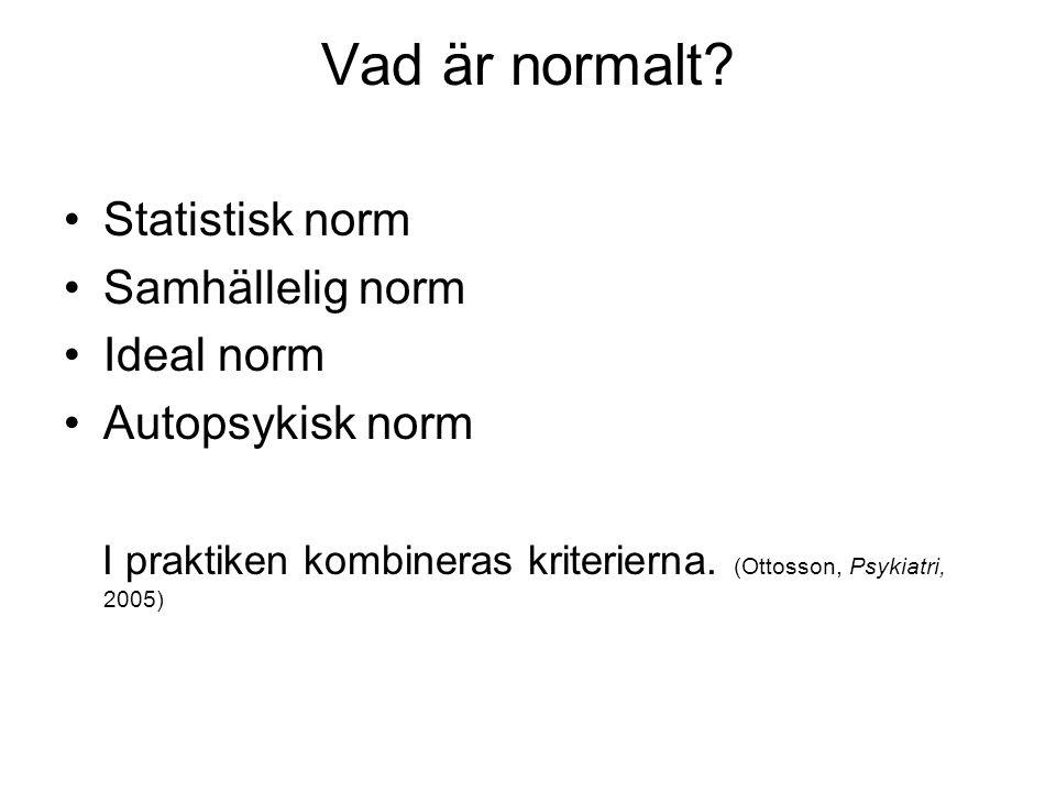 Vad är normalt? Statistisk norm Samhällelig norm Ideal norm Autopsykisk norm I praktiken kombineras kriterierna. (Ottosson, Psykiatri, 2005)