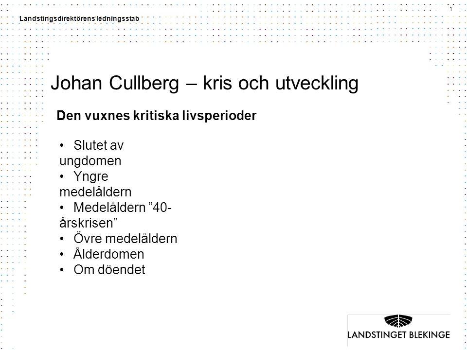 1 Landstingsdirektörens ledningsstab Johan Cullberg – kris och utveckling Den vuxnes kritiska livsperioder Slutet av ungdomen Yngre medelåldern Medelå