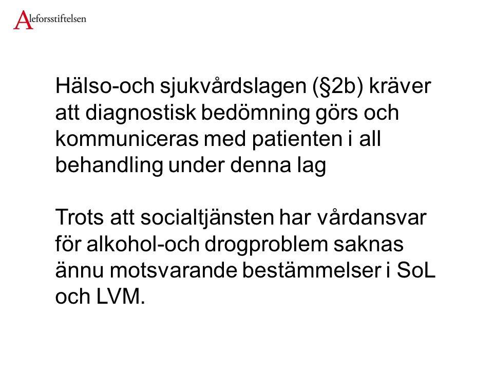 Hälso-och sjukvårdslagen (§2b) kräver att diagnostisk bedömning görs och kommuniceras med patienten i all behandling under denna lag Trots att socialtjänsten har vårdansvar för alkohol-och drogproblem saknas ännu motsvarande bestämmelser i SoL och LVM.
