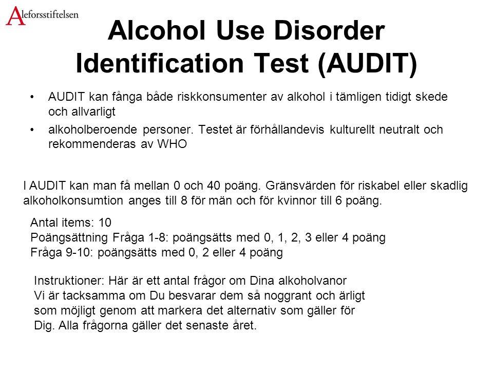Alcohol Use Disorder Identification Test (AUDIT) AUDIT kan fånga både riskkonsumenter av alkohol i tämligen tidigt skede och allvarligt alkoholberoende personer.