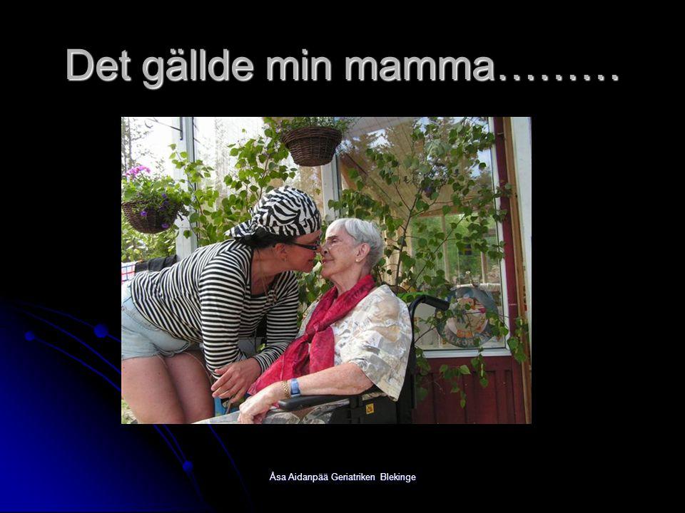 Åsa Aidanpää Geriatriken Blekinge Det gällde min mamma………
