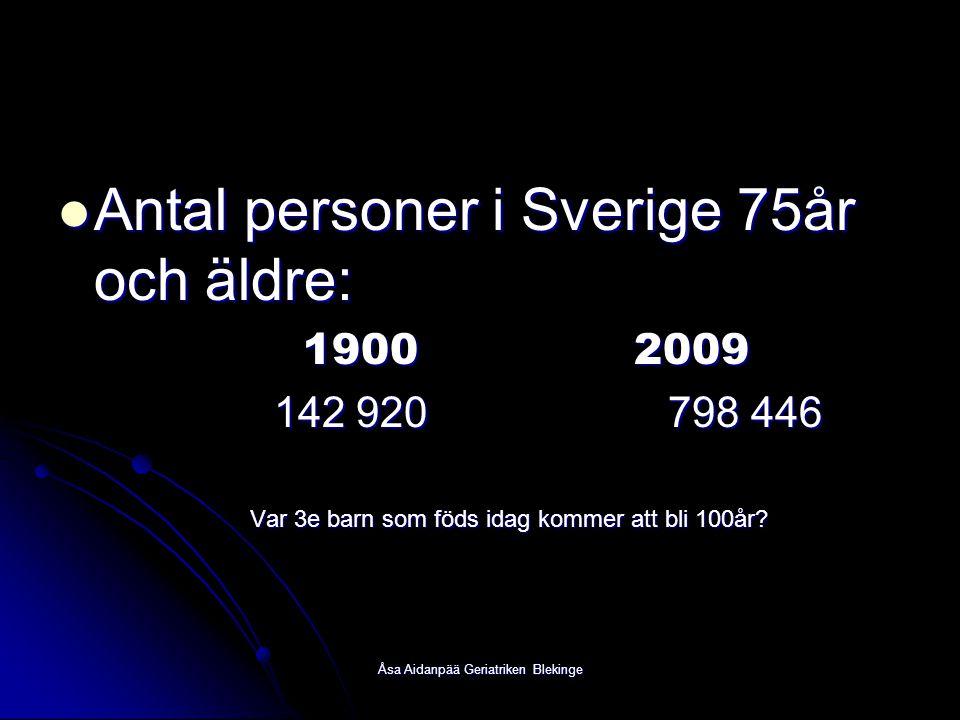 Åsa Aidanpää Geriatriken Blekinge Antal personer i Sverige 75år och äldre: Antal personer i Sverige 75år och äldre: 19002009 19002009 142 920 798 446
