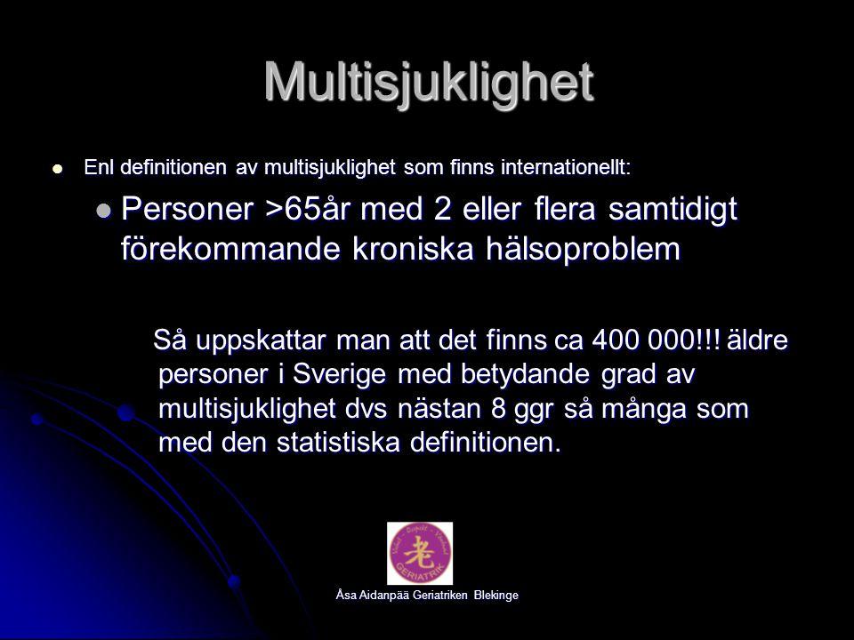 Åsa Aidanpää Geriatriken Blekinge Multisjuklighet Enl definitionen av multisjuklighet som finns internationellt: Enl definitionen av multisjuklighet s