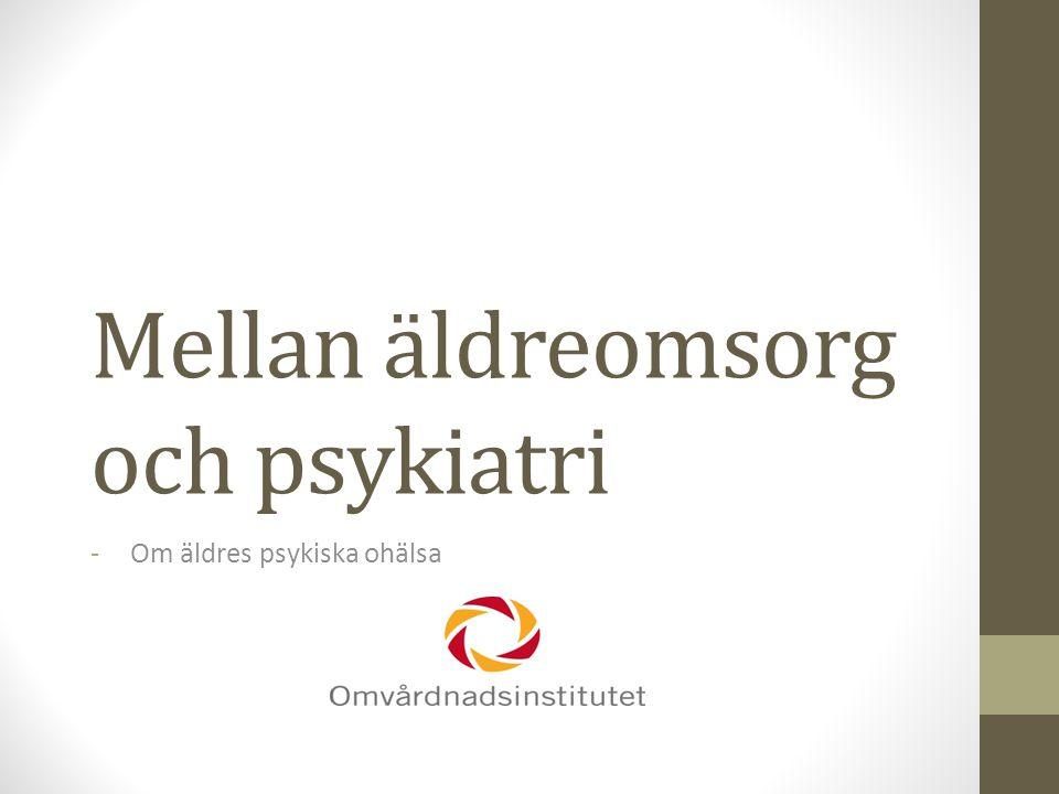 Mellan äldreomsorg och psykiatri I Sverige finns idag nästan 1, 7 miljoner människor, kvinnor och män, som fyllt 65 år.