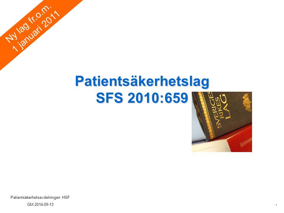 1 Patientsäkerhetsavdelningen HSF GM 2014-09-13 Patientsäkerhetslag SFS 2010:659 Ny lag fr.o.m. 1 januari 2011