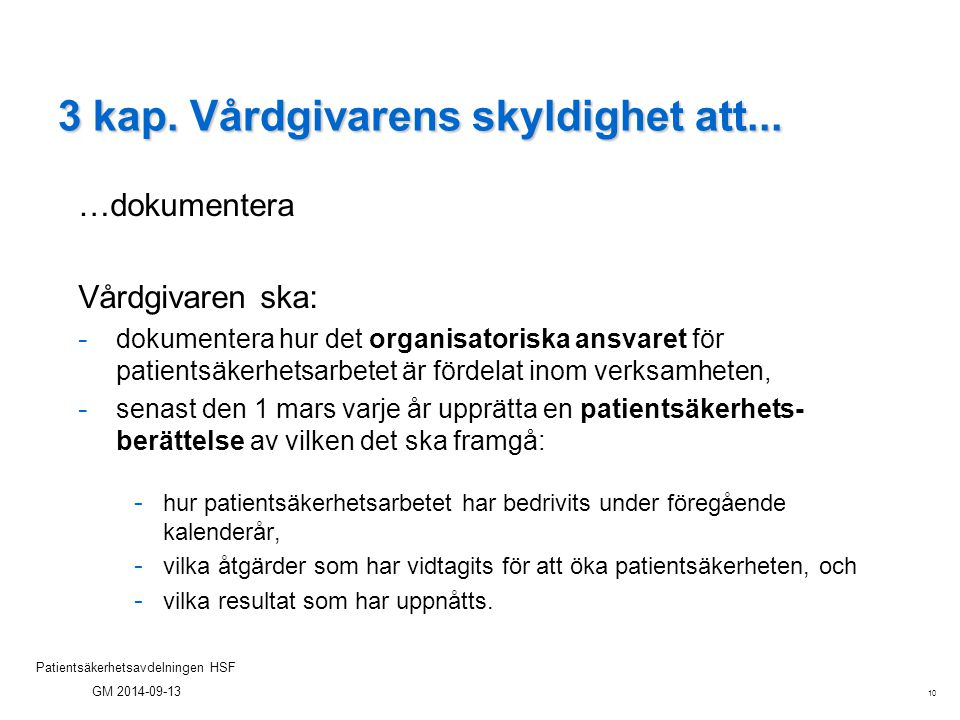 10 Patientsäkerhetsavdelningen HSF GM 2014-09-13 3 kap. Vårdgivarens skyldighet att... …dokumentera Vårdgivaren ska: - dokumentera hur det organisator