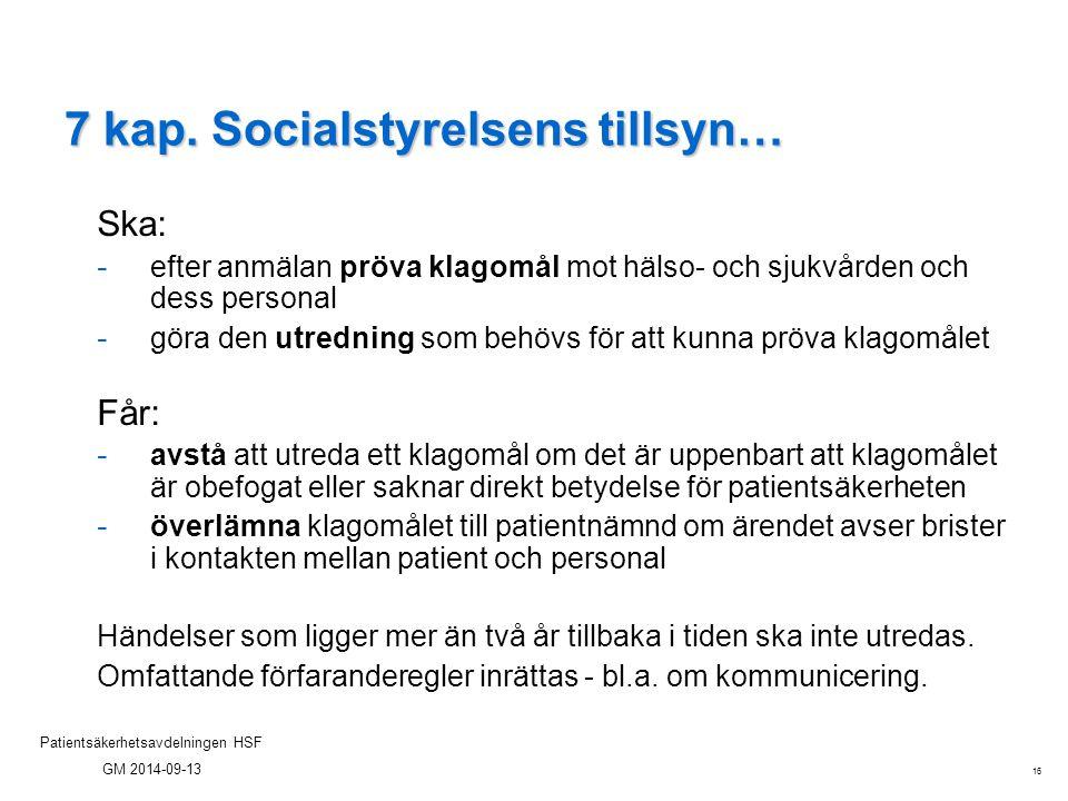 16 Patientsäkerhetsavdelningen HSF GM 2014-09-13 7 kap. Socialstyrelsens tillsyn… Ska: - efter anmälan pröva klagomål mot hälso- och sjukvården och de