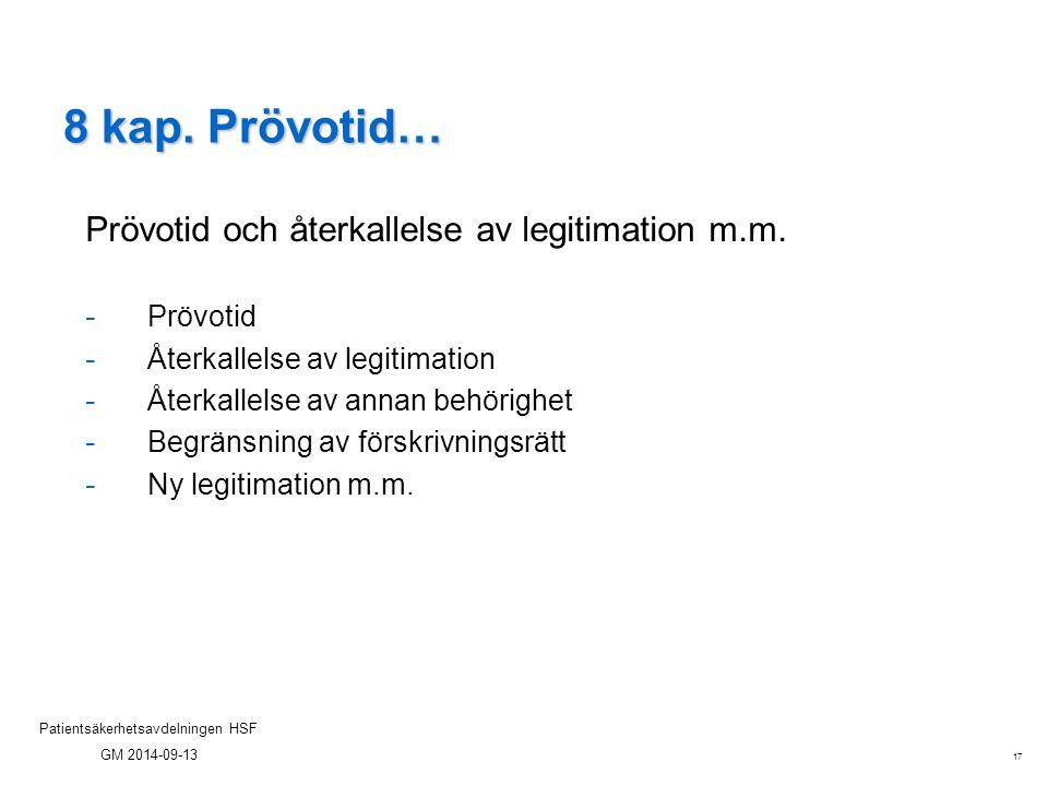 17 Patientsäkerhetsavdelningen HSF GM 2014-09-13 8 kap. Prövotid… Prövotid och återkallelse av legitimation m.m. - Prövotid - Återkallelse av legitima