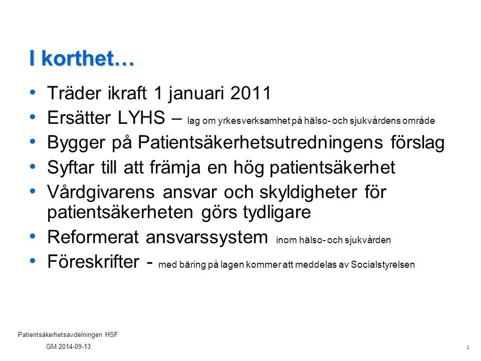 2 Patientsäkerhetsavdelningen HSF GM 2014-09-13 I korthet… Träder ikraft 1 januari 2011 Ersätter LYHS – lag om yrkesverksamhet på hälso- och sjukvårde