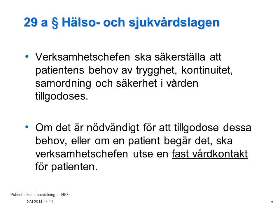 22 Patientsäkerhetsavdelningen HSF GM 2014-09-13 29 a § Hälso- och sjukvårdslagen Verksamhetschefen ska säkerställa att patientens behov av trygghet,