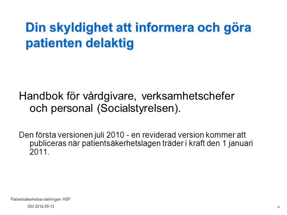 24 Patientsäkerhetsavdelningen HSF GM 2014-09-13 Din skyldighet att informera och göra patienten delaktig Handbok för vårdgivare, verksamhetschefer oc