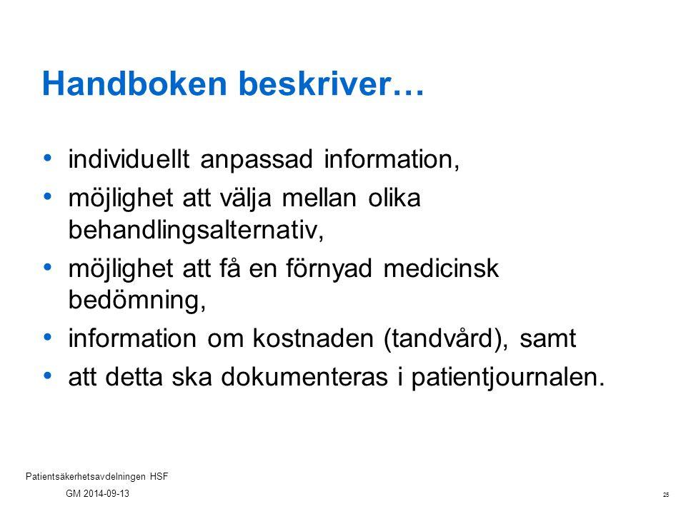 25 Patientsäkerhetsavdelningen HSF GM 2014-09-13 Handboken beskriver… individuellt anpassad information, möjlighet att välja mellan olika behandlingsa