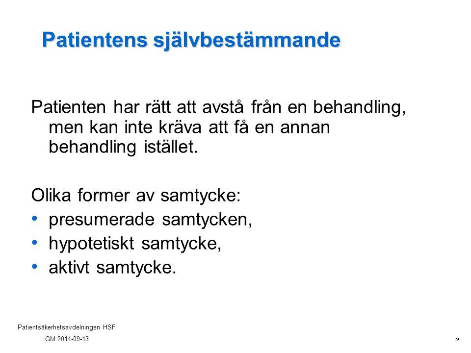 26 Patientsäkerhetsavdelningen HSF GM 2014-09-13 Patientens självbestämmande Patienten har rätt att avstå från en behandling, men kan inte kräva att f