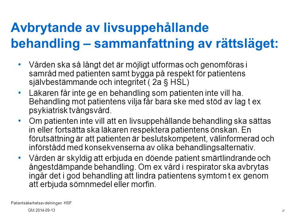 27 Patientsäkerhetsavdelningen HSF GM 2014-09-13 Avbrytande av livsuppehållande behandling – sammanfattning av rättsläget: Vården ska så långt det är