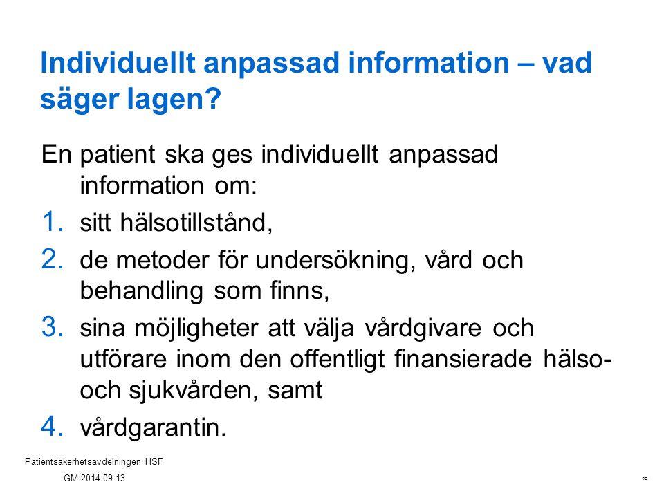 29 Patientsäkerhetsavdelningen HSF GM 2014-09-13 Individuellt anpassad information – vad säger lagen? En patient ska ges individuellt anpassad informa