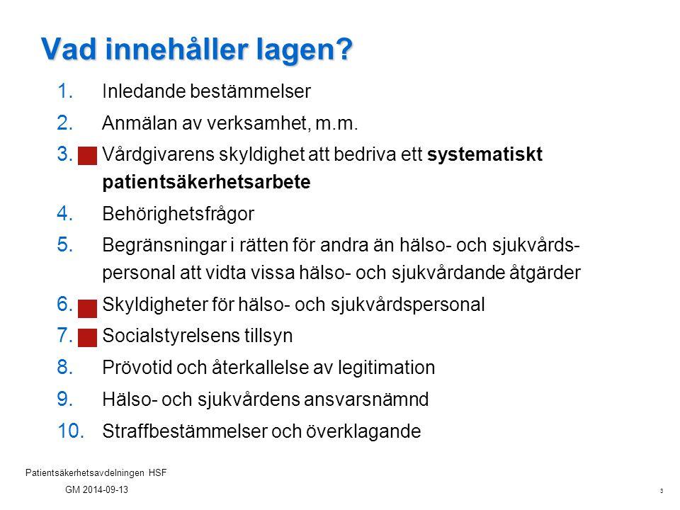 3 Patientsäkerhetsavdelningen HSF GM 2014-09-13 Vad innehåller lagen? 1. Inledande bestämmelser 2. Anmälan av verksamhet, m.m. 3. Vårdgivarens skyldig