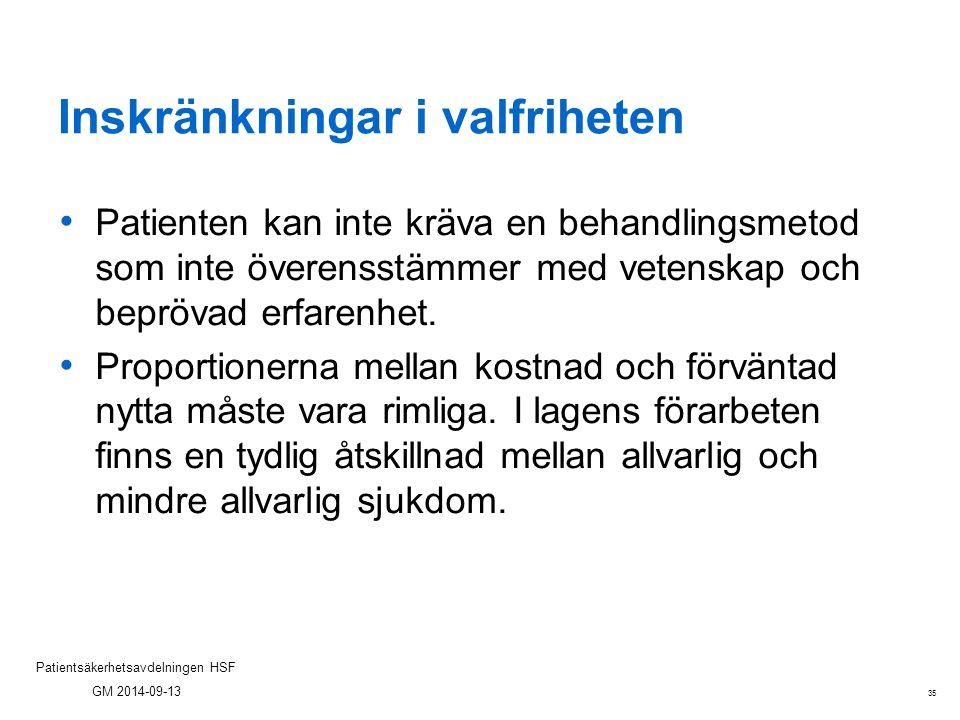 35 Patientsäkerhetsavdelningen HSF GM 2014-09-13 Inskränkningar i valfriheten Patienten kan inte kräva en behandlingsmetod som inte överensstämmer med