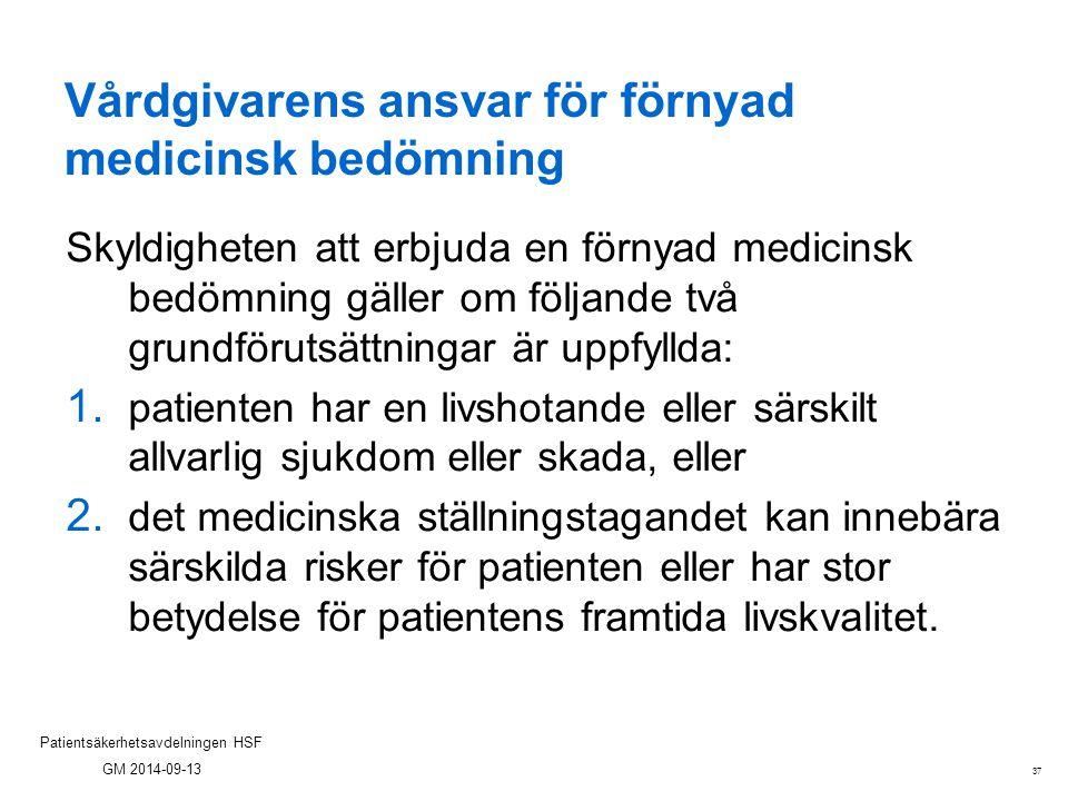 37 Patientsäkerhetsavdelningen HSF GM 2014-09-13 Vårdgivarens ansvar för förnyad medicinsk bedömning Skyldigheten att erbjuda en förnyad medicinsk bed