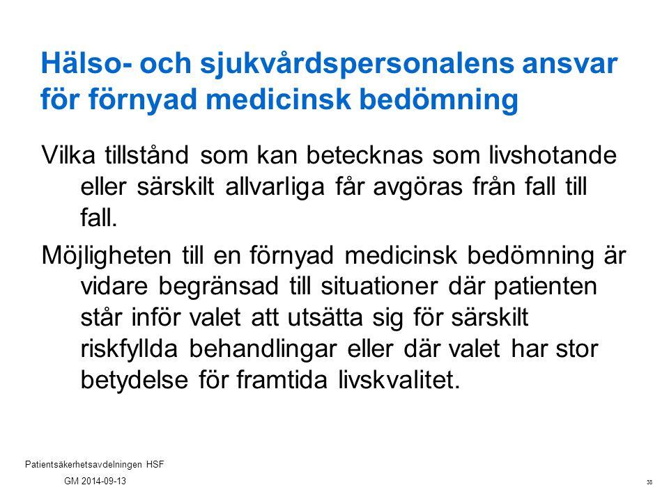38 Patientsäkerhetsavdelningen HSF GM 2014-09-13 Hälso- och sjukvårdspersonalens ansvar för förnyad medicinsk bedömning Vilka tillstånd som kan beteck