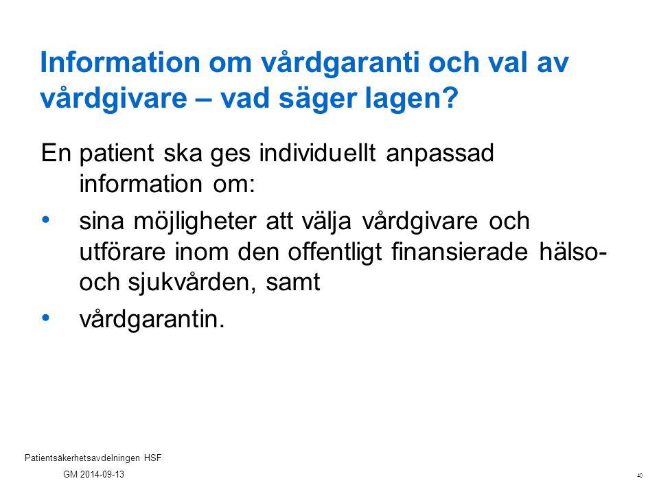 40 Patientsäkerhetsavdelningen HSF GM 2014-09-13 Information om vårdgaranti och val av vårdgivare – vad säger lagen? En patient ska ges individuellt a