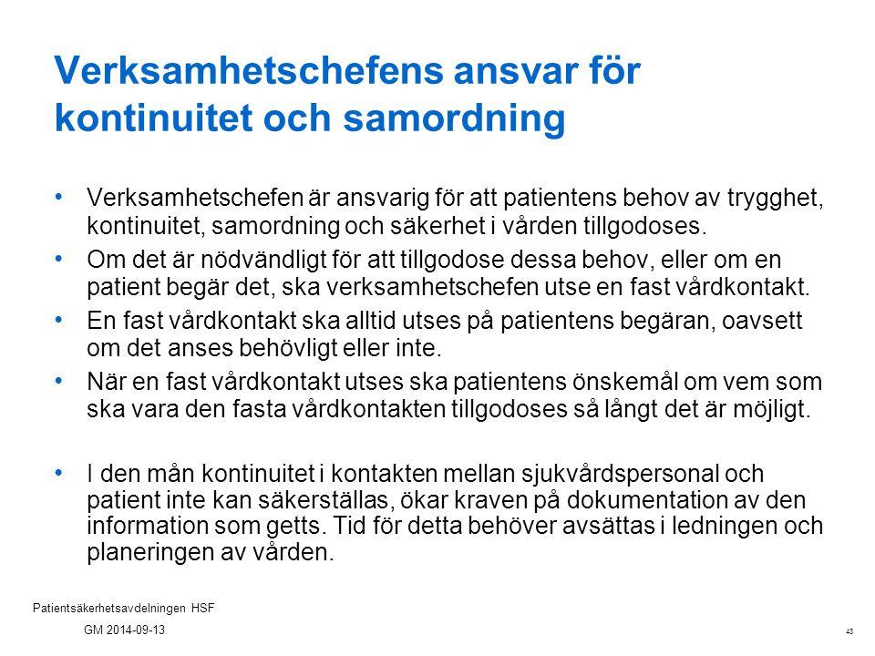 43 Patientsäkerhetsavdelningen HSF GM 2014-09-13 Verksamhetschefens ansvar för kontinuitet och samordning Verksamhetschefen är ansvarig för att patien