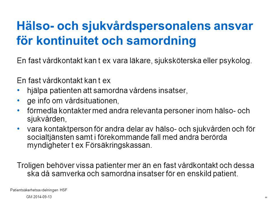 44 Patientsäkerhetsavdelningen HSF GM 2014-09-13 Hälso- och sjukvårdspersonalens ansvar för kontinuitet och samordning En fast vårdkontakt kan t ex va