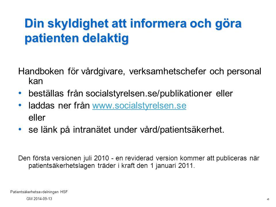 45 Patientsäkerhetsavdelningen HSF GM 2014-09-13 Din skyldighet att informera och göra patienten delaktig Handboken för vårdgivare, verksamhetschefer