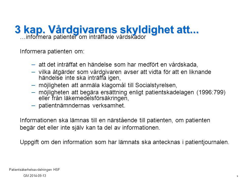 9 Patientsäkerhetsavdelningen HSF GM 2014-09-13 3 kap. Vårdgivarens skyldighet att... …informera patienter om inträffade vårdskador Informera patiente