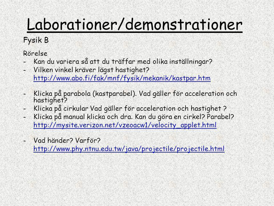 Laborationer/demonstrationer Fysik B Rörelse -Kan du variera så att du träffar med olika inställningar? -Vilken vinkel kräver lägst hastighet? http://