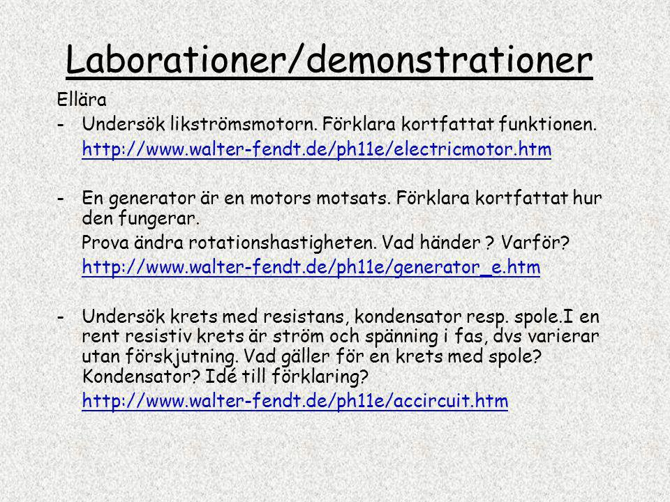 Laborationer/demonstrationer Ellära -Undersök likströmsmotorn. Förklara kortfattat funktionen. http://www.walter-fendt.de/ph11e/electricmotor.htm -En