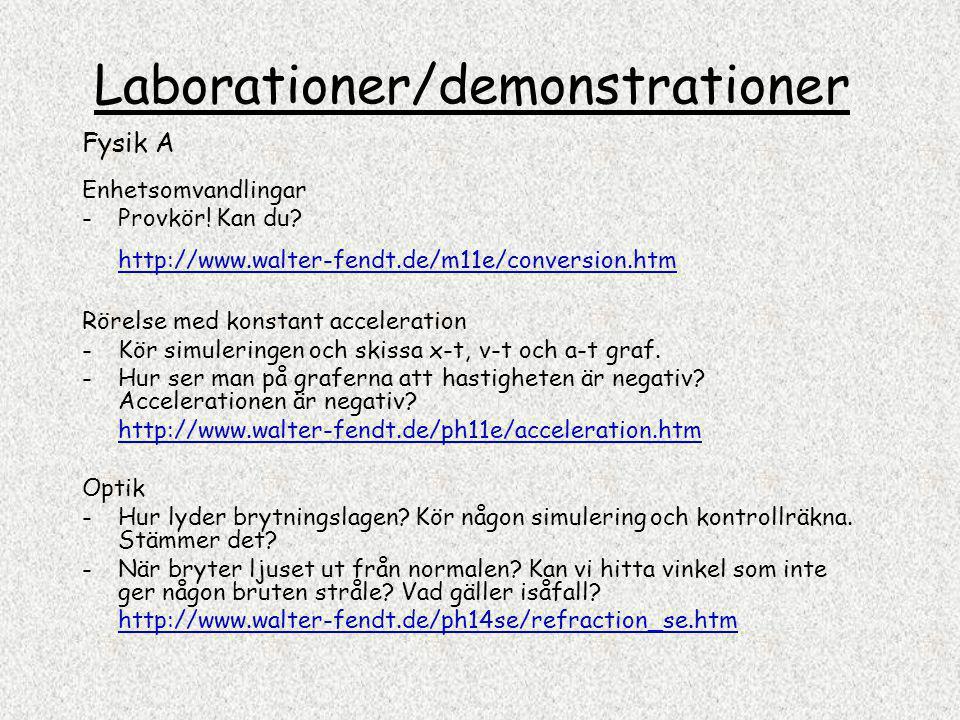Laborationer/demonstrationer Fysik A Enhetsomvandlingar -Provkör! Kan du? http://www.walter-fendt.de/m11e/conversion.htm Rörelse med konstant accelera