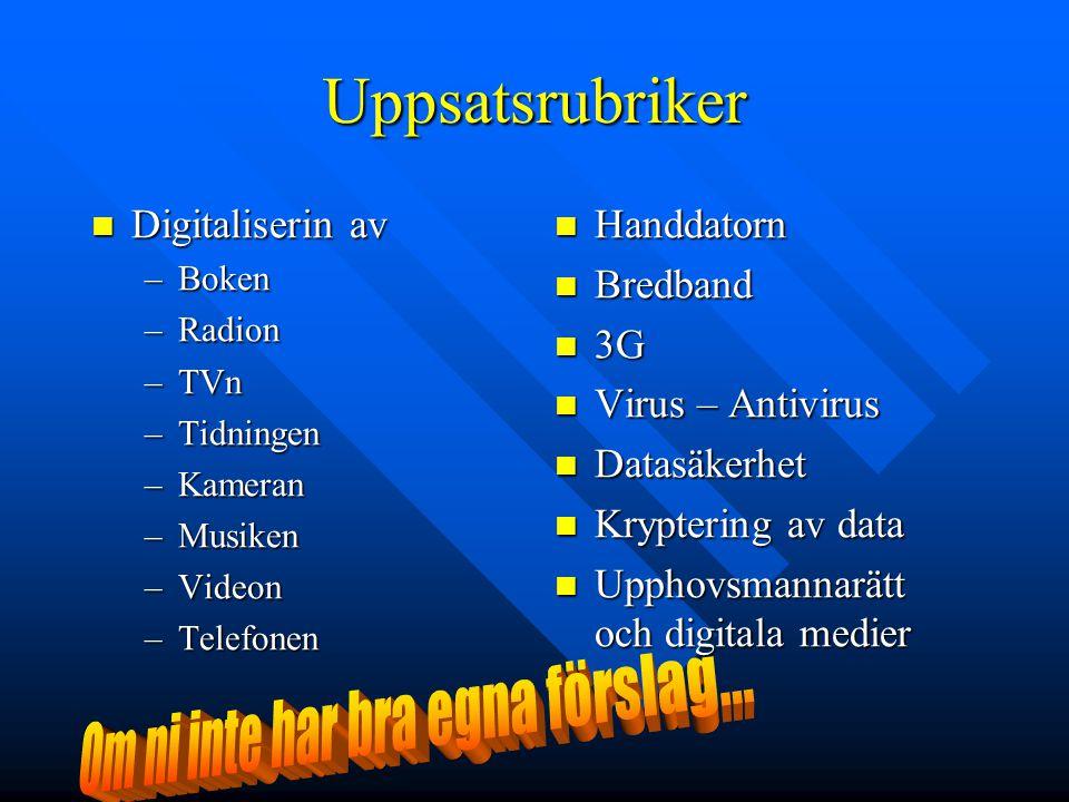 Uppsatsrubriker Digitaliserin av Digitaliserin av –Boken –Radion –TVn –Tidningen –Kameran –Musiken –Videon –Telefonen Handdatorn Bredband 3G Virus – A