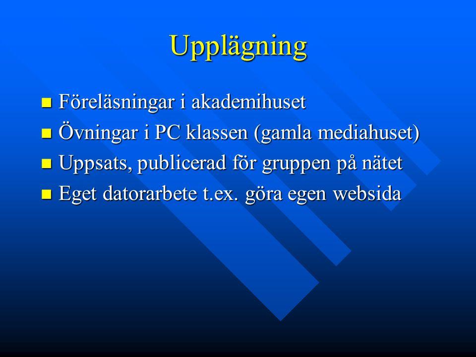 Upplägning Föreläsningar i akademihuset Föreläsningar i akademihuset Övningar i PC klassen (gamla mediahuset) Övningar i PC klassen (gamla mediahuset)