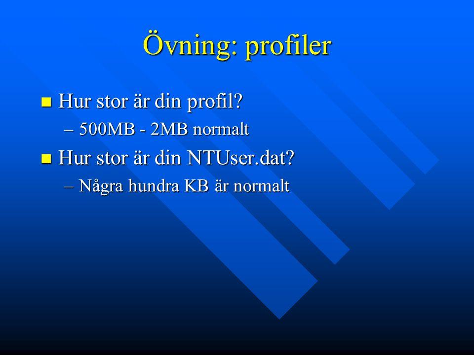 Övning: profiler Hur stor är din profil? Hur stor är din profil? –500MB - 2MB normalt Hur stor är din NTUser.dat? Hur stor är din NTUser.dat? –Några h