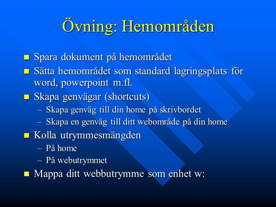 Övning: Hemområden Spara dokument på hemområdet Spara dokument på hemområdet Sätta hemområdet som standard lagringsplats för word, powerpoint m.fl. Sä